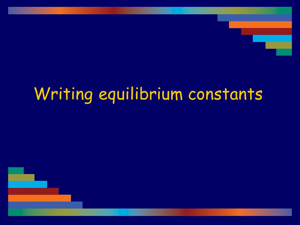 Writing equilibrium constants