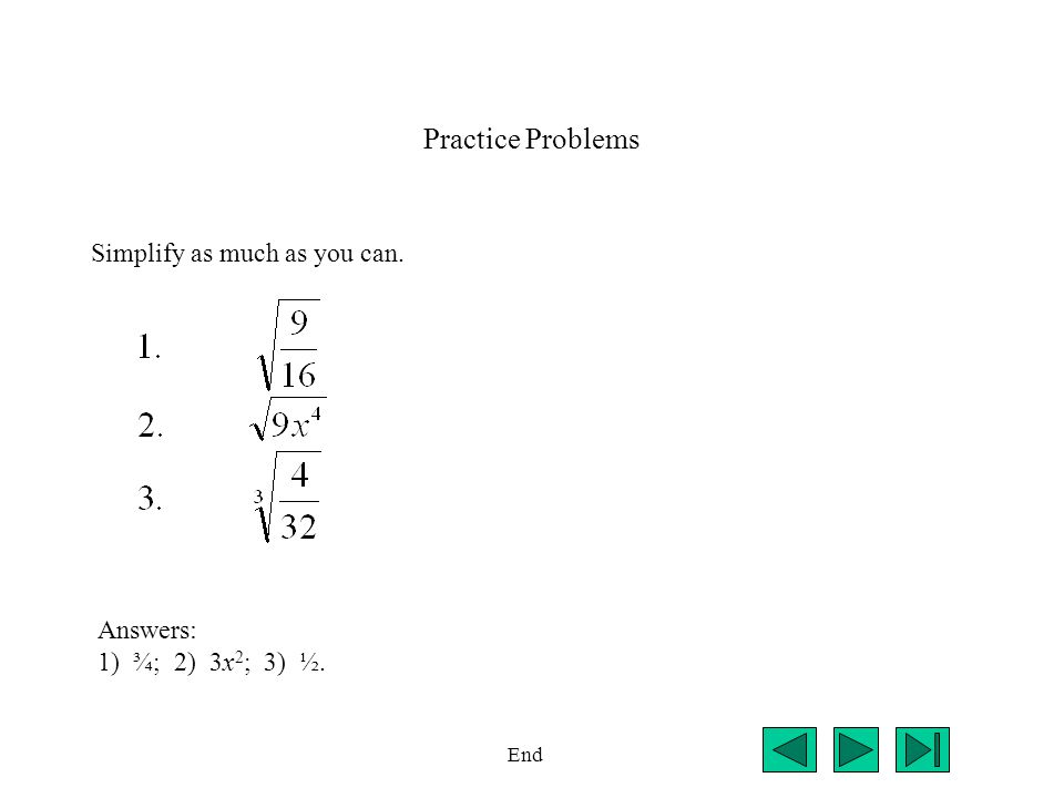 Practice Problems Simplify as much as you can. End Answers: 1) ¾; 2) 3x 2 ; 3) ½.