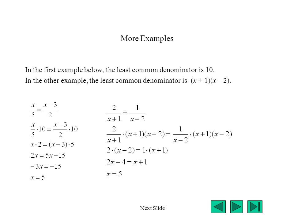 More Examples In the first example below, the least common denominator is 10.