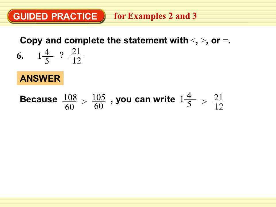 GUIDED PRACTICE for Examples 2 and 3 Copy and complete the statement with, or =.