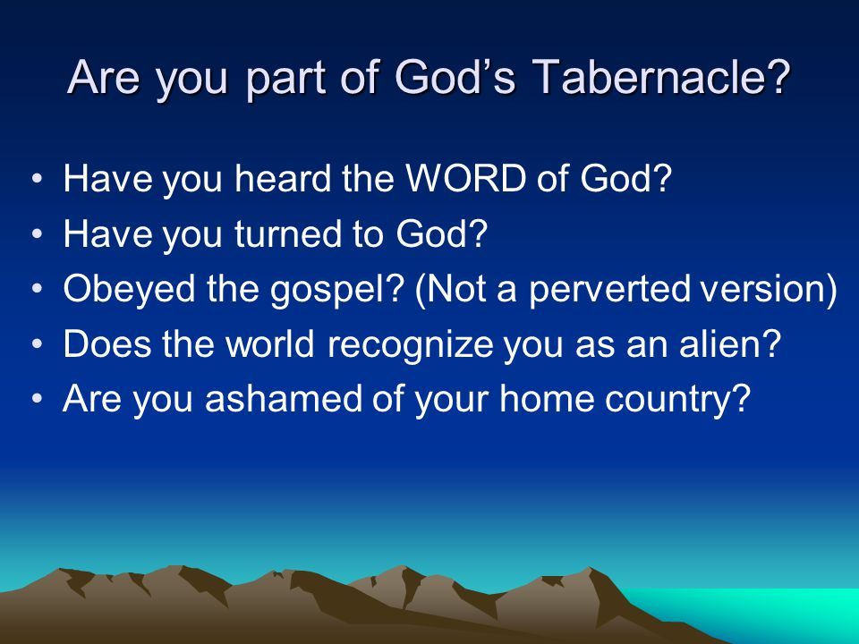 Are you part of God's Tabernacle. Have you heard the WORD of God.
