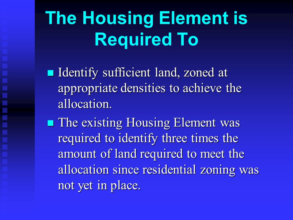 The Housing Element is Required To Identify sufficient land, zoned at appropriate densities to achieve the allocation.