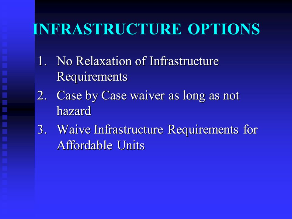 INFRASTRUCTURE OPTIONS 1. No Relaxation of Infrastructure Requirements 2.