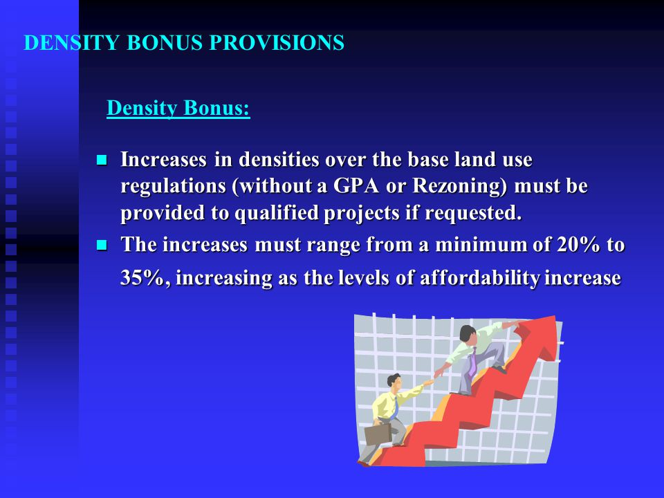 Density Bonus: Increases in densities over the base land use regulations (without a GPA or Rezoning) must be provided to qualified projects if requested.