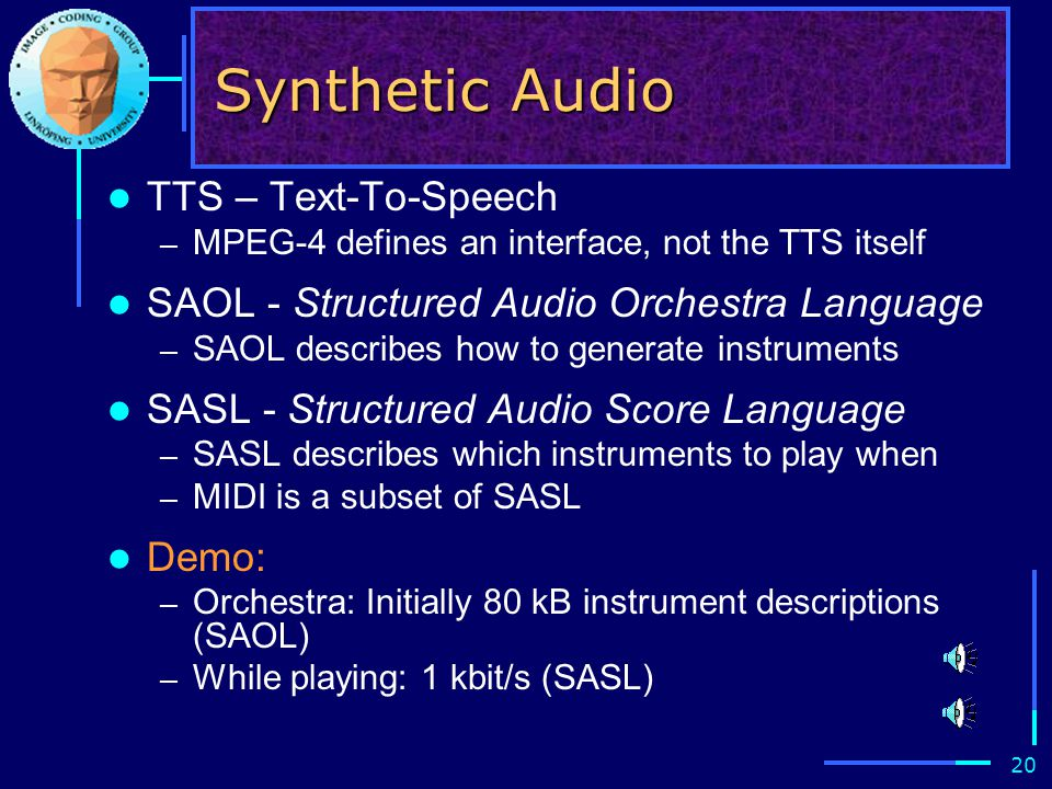 20 Synthetic Audio TTS – Text-To-Speech – MPEG-4 defines an interface, not the TTS itself SAOL - Structured Audio Orchestra Language – SAOL describes