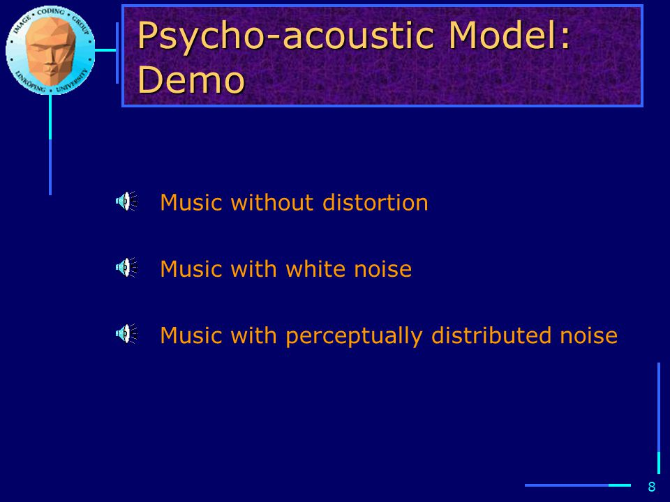 8 Psycho-acoustic Model: Demo Music without distortion Music with white noise Music with perceptually distributed noise