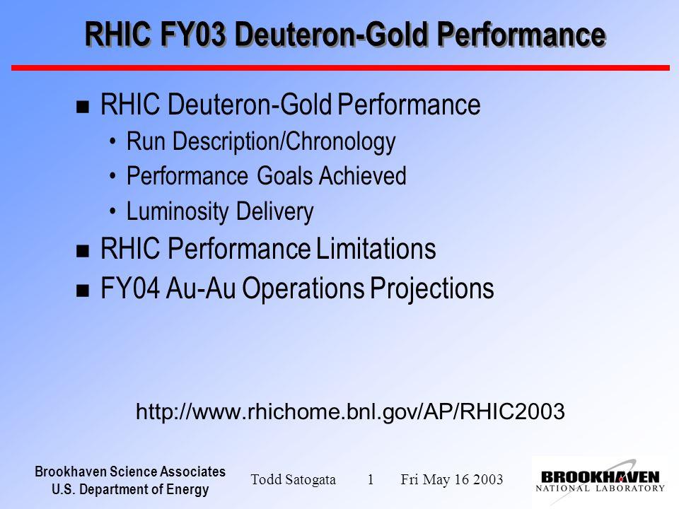 Brookhaven Science Associates U.S. Department of Energy Todd Satogata 1 Fri May 16 2003 RHIC FY03 Deuteron-Gold Performance n RHIC Deuteron-Gold Perfo