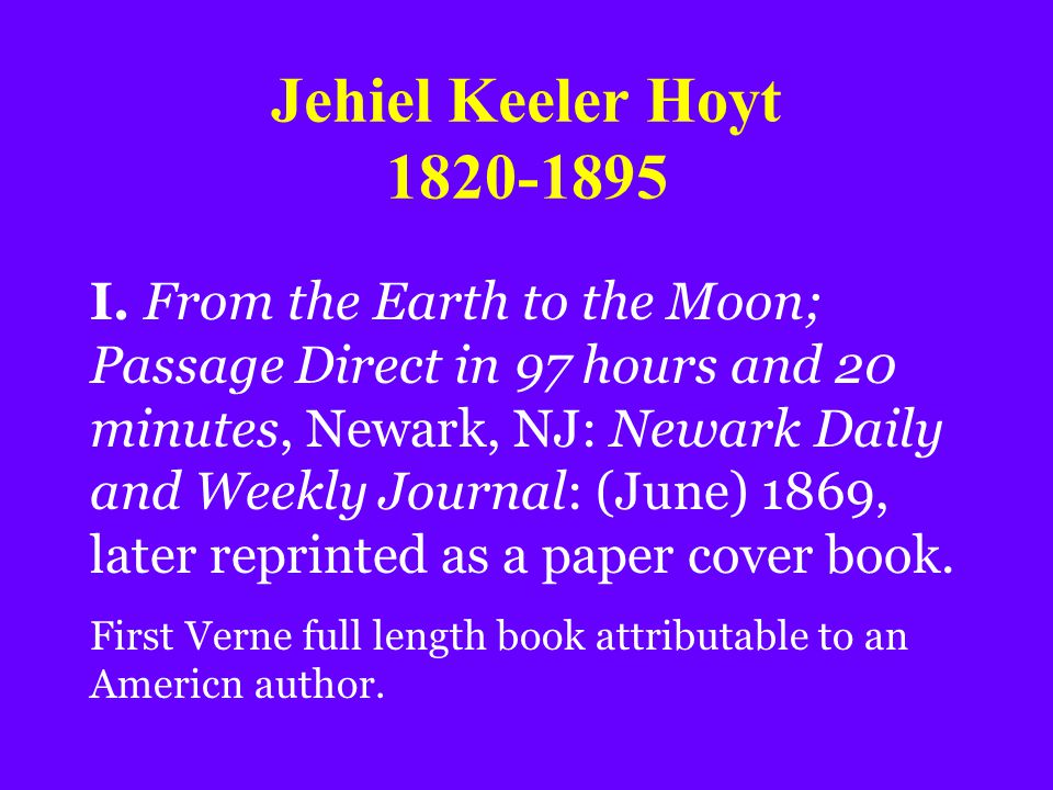 Jehiel Keeler Hoyt 1820-1895 I. From the Earth to the Moon; Passage Direct in 97 hours and 20 minutes, Newark, NJ: Newark Daily and Weekly Journal: (J