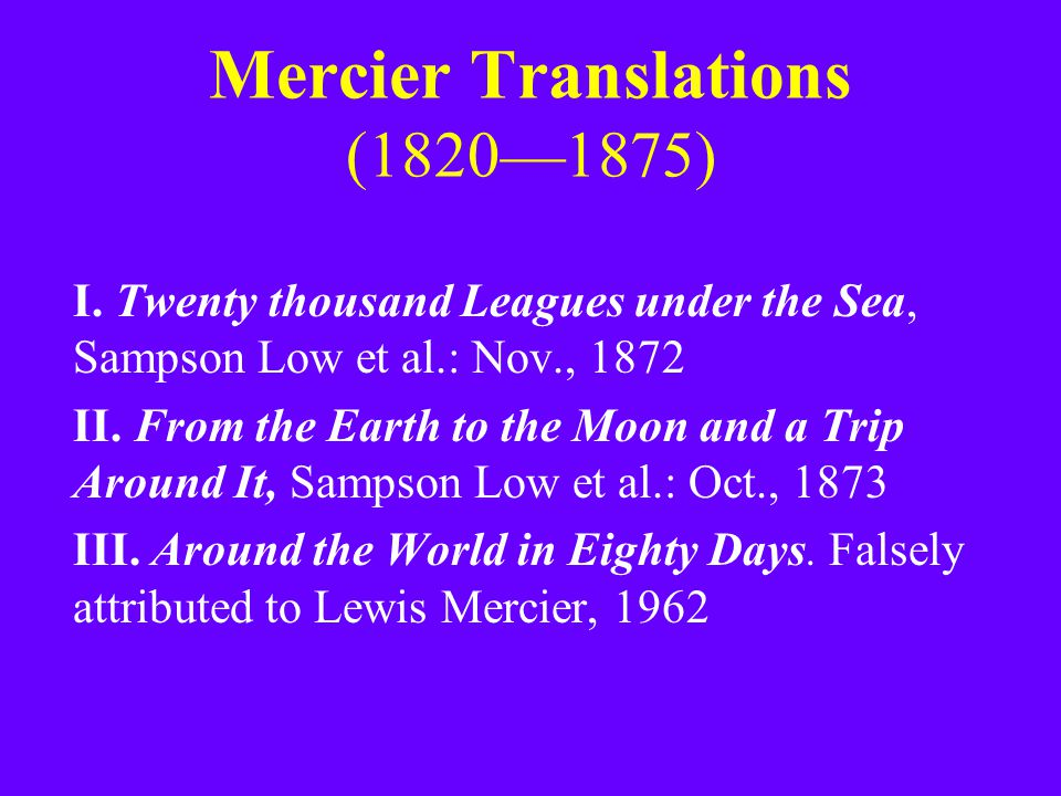 Mercier Translations (1820—1875) I. Twenty thousand Leagues under the Sea, Sampson Low et al.: Nov., 1872 II. From the Earth to the Moon and a Trip Ar