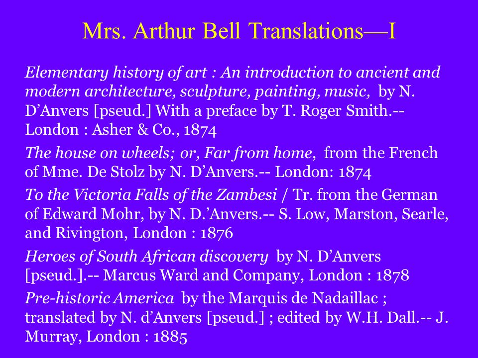 Mrs. Arthur Bell Translations—I Elementary history of art : An introduction to ancient and modern architecture, sculpture, painting, music, by N. D'An