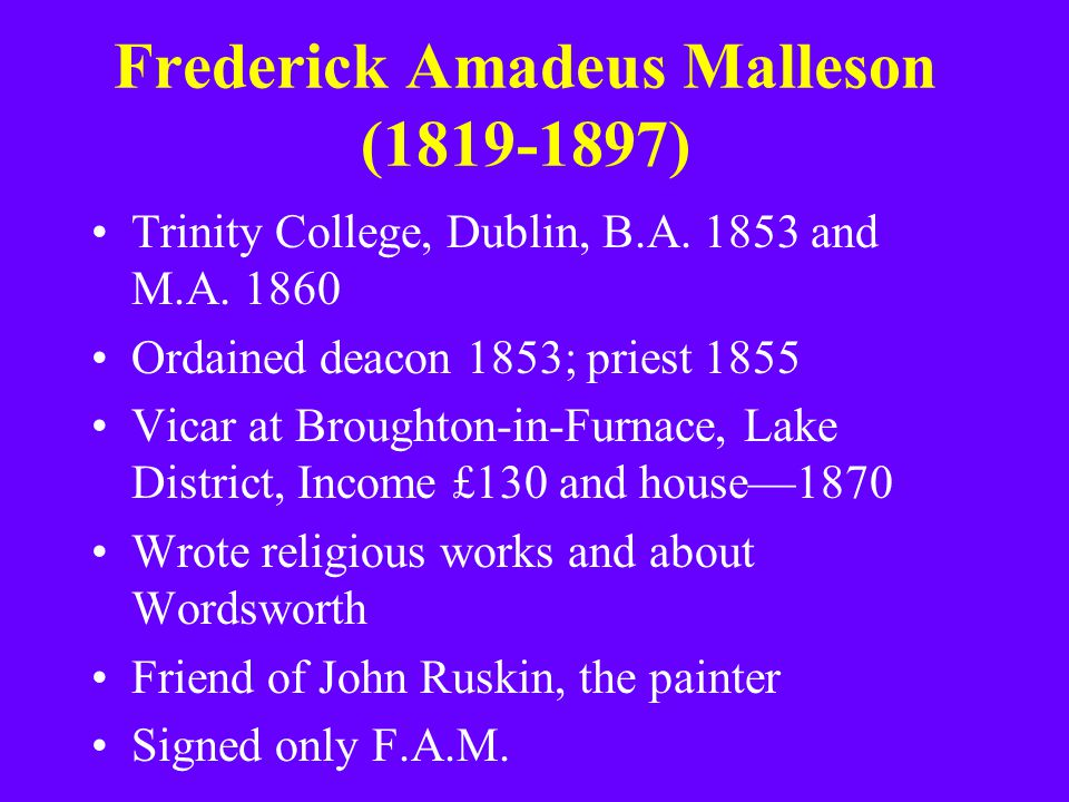 Frederick Amadeus Malleson (1819-1897) Trinity College, Dublin, B.A. 1853 and M.A. 1860 Ordained deacon 1853; priest 1855 Vicar at Broughton-in-Furnac