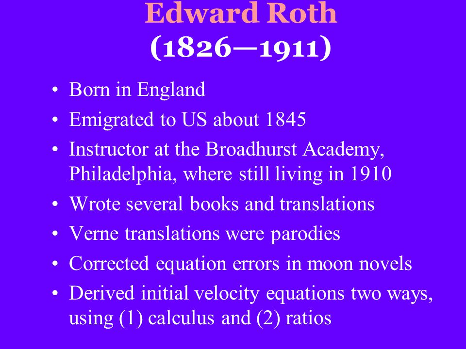 Edward Roth (1826—1911) Born in England Emigrated to US about 1845 Instructor at the Broadhurst Academy, Philadelphia, where still living in 1910 Wrot