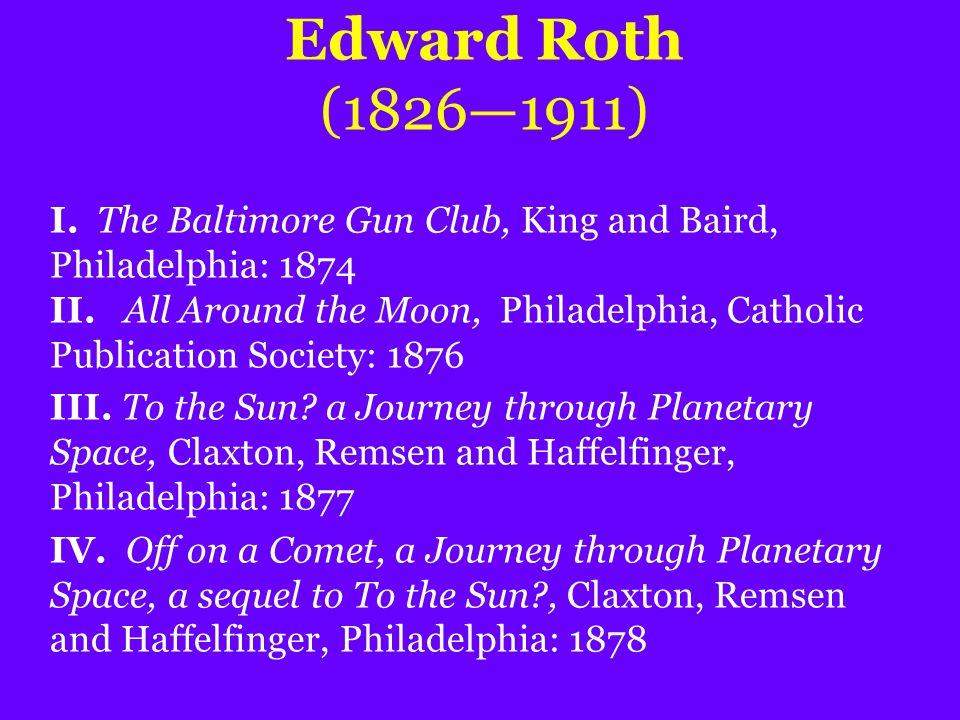 Edward Roth (1826—1911) I. The Baltimore Gun Club, King and Baird, Philadelphia: 1874 II.