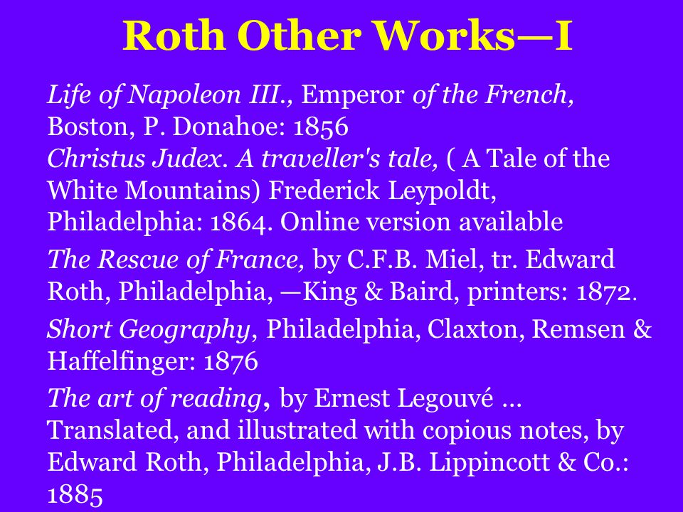 Roth Other Works—I Life of Napoleon III., Emperor of the French, Boston, P. Donahoe: 1856 Christus Judex. A traveller's tale, ( A Tale of the White Mo