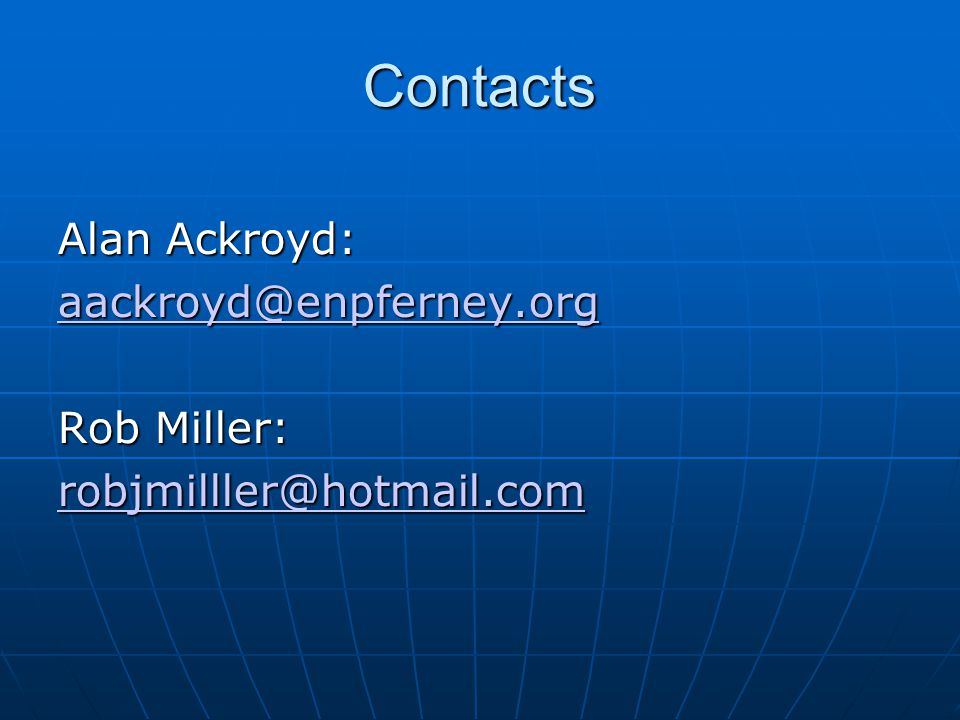 Contacts Alan Ackroyd: aackroyd@enpferney.org Rob Miller: robjmilller@hotmail.com