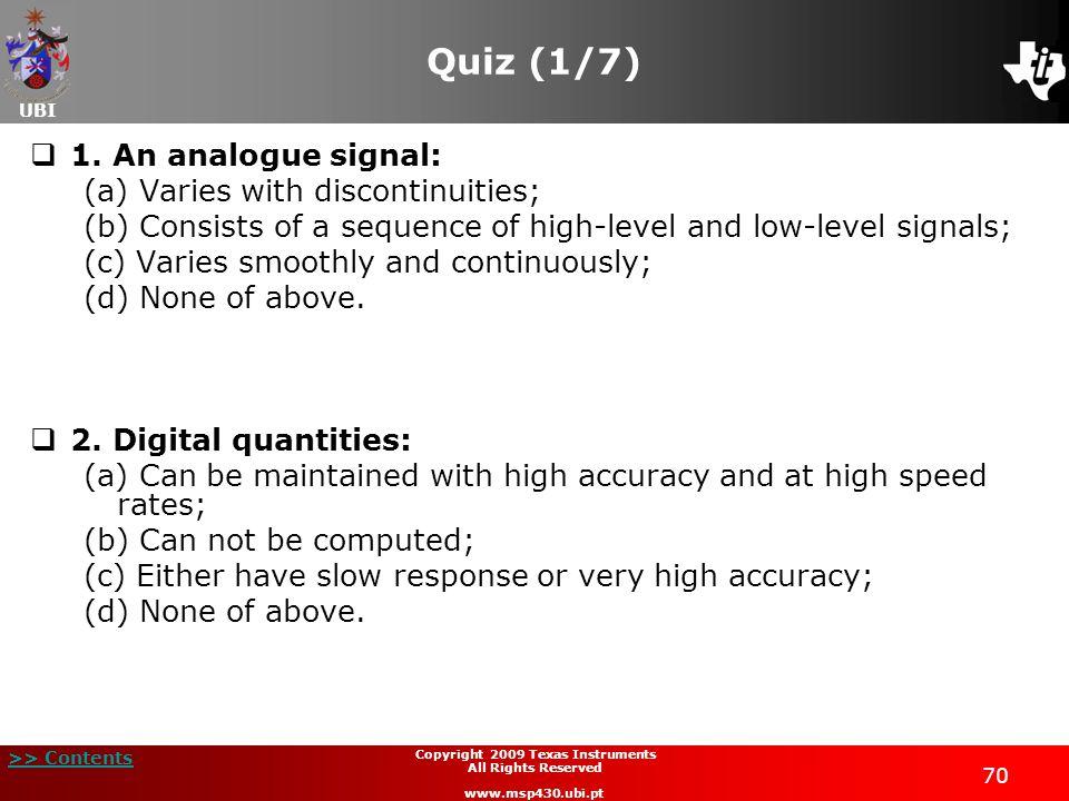 UBI >> Contents Copyright 2009 Texas Instruments All Rights Reserved www.msp430.ubi.pt 70 Quiz (1/7)  1.