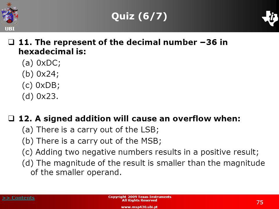 UBI >> Contents Copyright 2009 Texas Instruments All Rights Reserved www.msp430.ubi.pt 75 Quiz (6/7)  11.