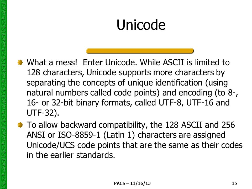 PACS – 11/16/13 15 Unicode What a mess. Enter Unicode.