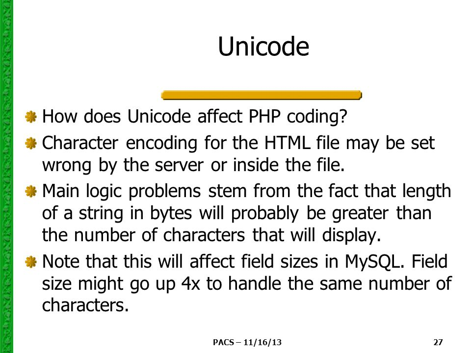 PACS – 11/16/13 27 Unicode How does Unicode affect PHP coding.