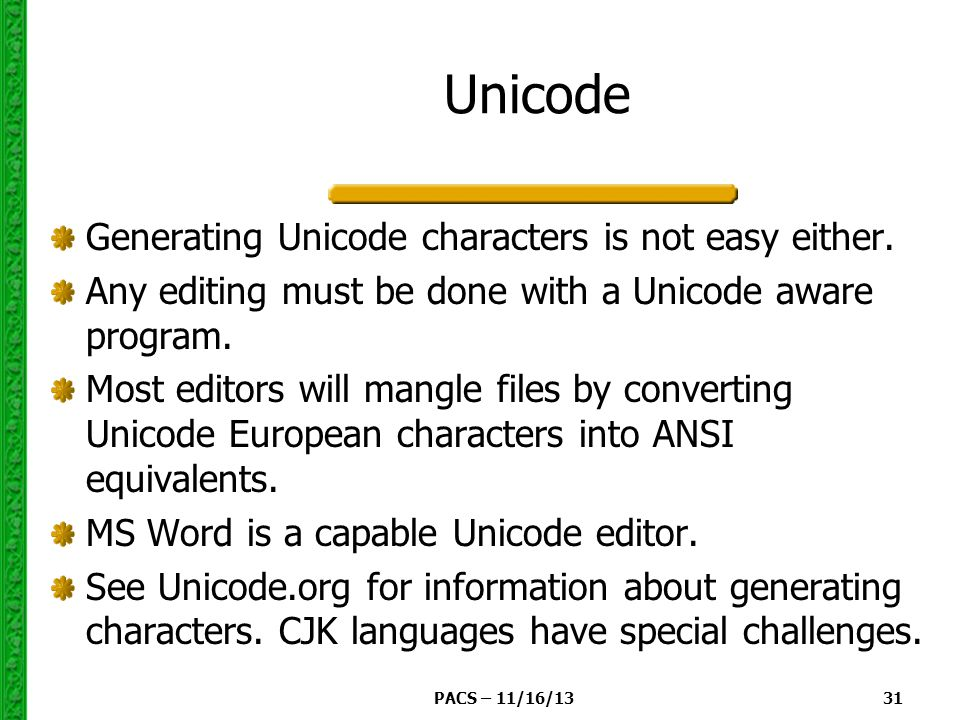 PACS – 11/16/13 31 Unicode Generating Unicode characters is not easy either.