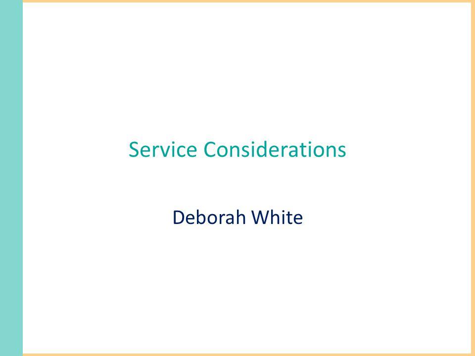 Service Considerations Deborah White