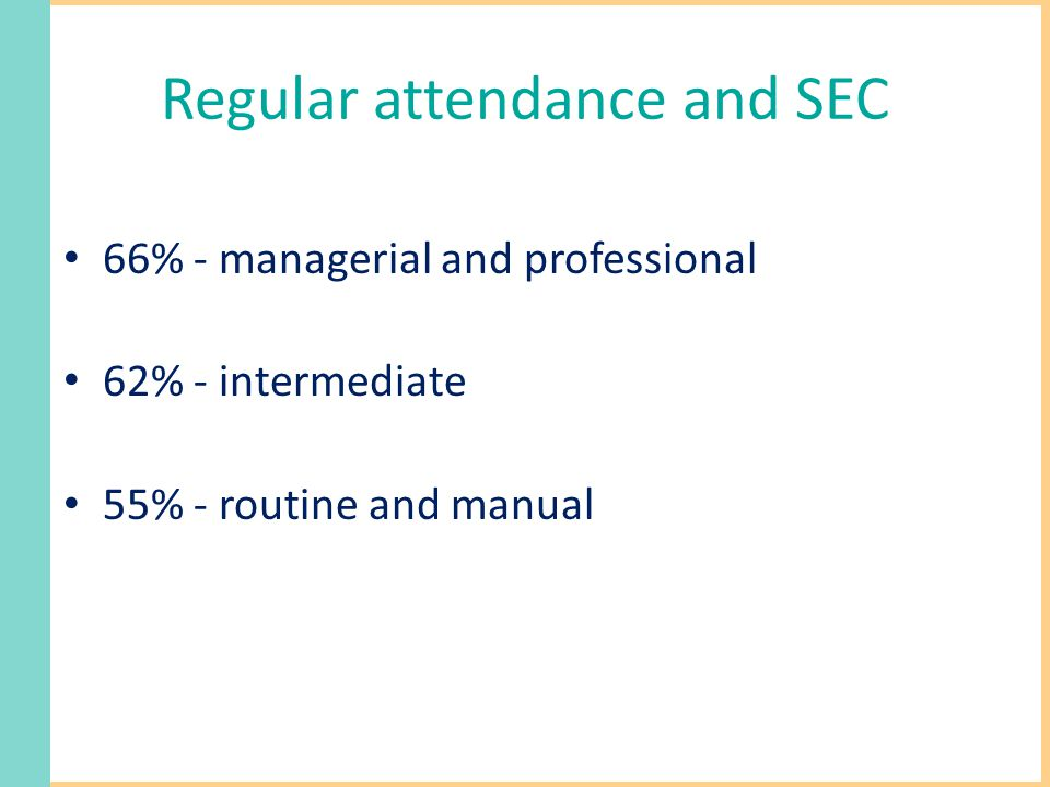 Regular attendance and SEC 66% - managerial and professional 62% - intermediate 55% - routine and manual