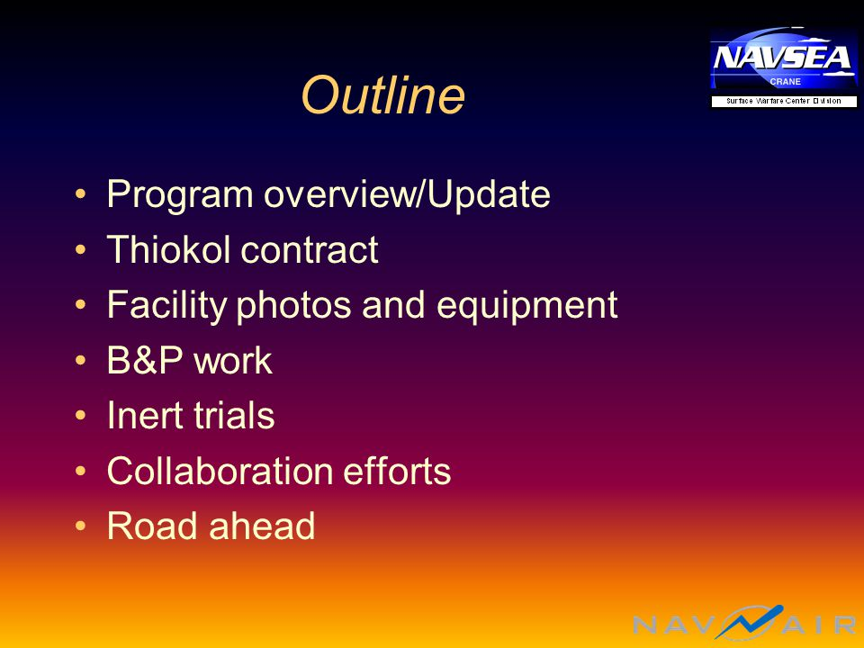 Outline Program overview/Update Thiokol contract Facility photos and equipment B&P work Inert trials Collaboration efforts Road ahead