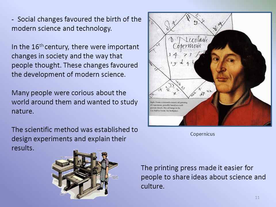 - Social changes favoured the birth of the modern science and technology.