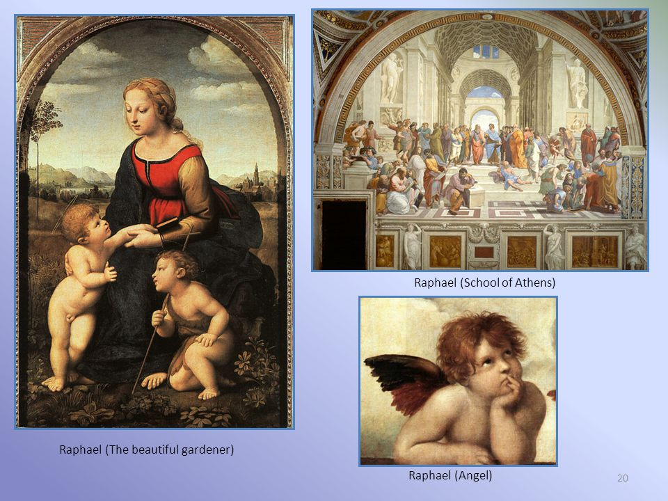 20 Raphael (The beautiful gardener) Raphael (School of Athens) Raphael (Angel)