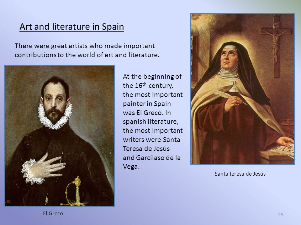 23 Art and literature in Spain There were great artists who made important contributions to the world of art and literature.