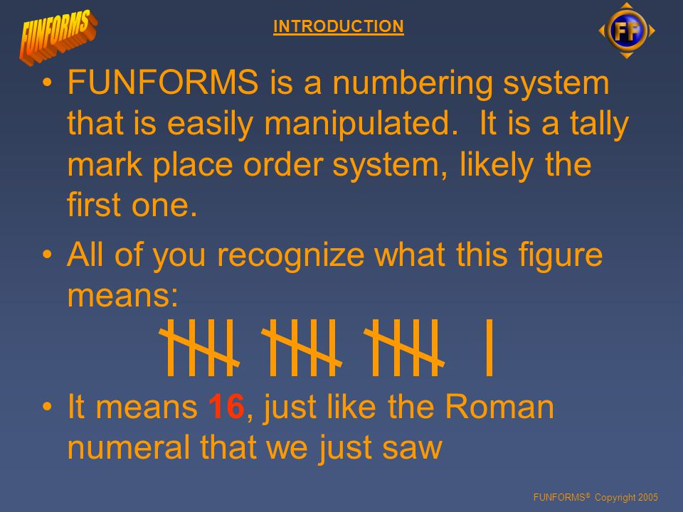 FUNFORMS © Copyright 2005 FUNFORMS is a numbering system that is easily manipulated.