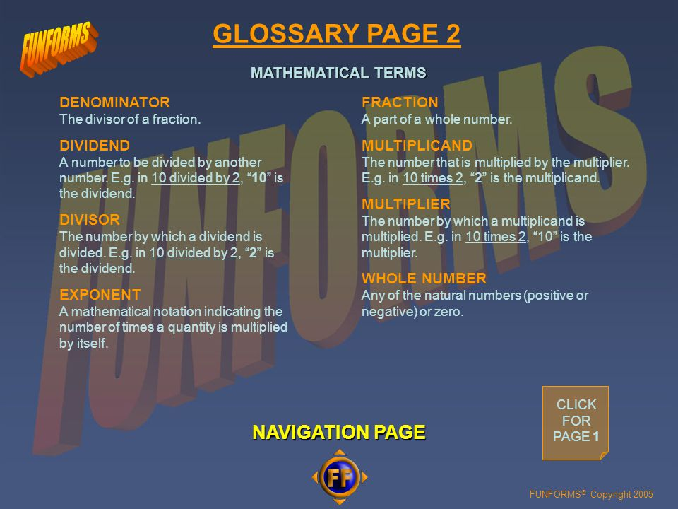 FUNFORMS © Copyright 2005 GLOSSARY PAGE 1 NAVIGATION PAGE NAVIGATION PAGE FLAG The horizontal mark used for denoting the presence of that particular numerical value along a staff.