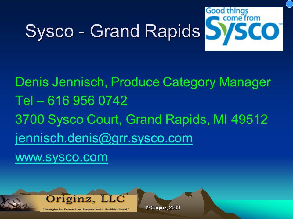 l © Originz, 2009 Sysco - Grand Rapids Denis Jennisch, Produce Category Manager Tel – 616 956 0742 3700 Sysco Court, Grand Rapids, MI 49512 jennisch.denis@grr.sysco.com www.sysco.com