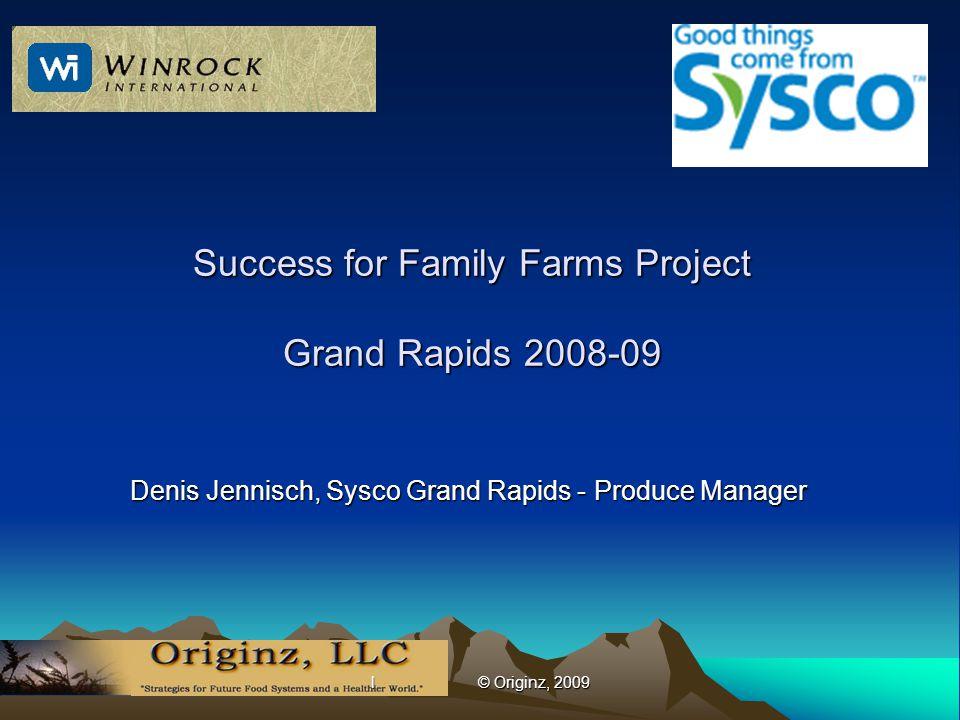 l © Originz, 2009 Success for Family Farms Project Grand Rapids 2008-09 Denis Jennisch, Sysco Grand Rapids - Produce Manager