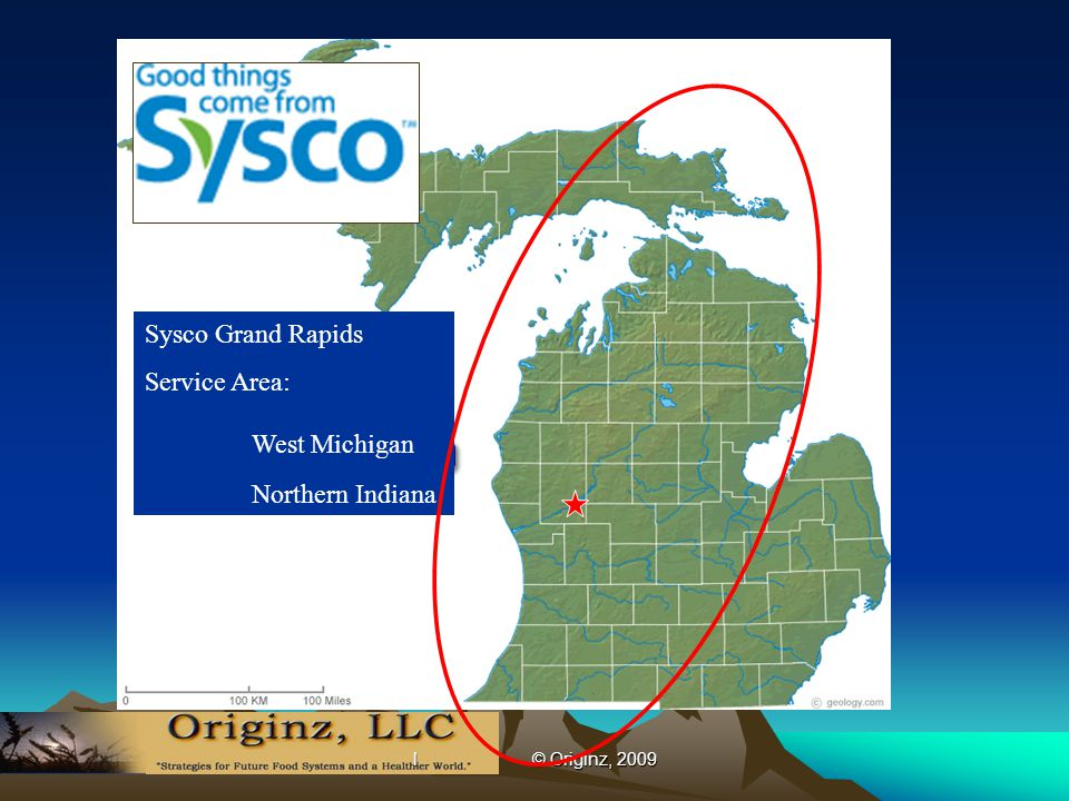 l © Originz, 2009 Sysco Grand Rapids Service Area: West Michigan Northern Indiana