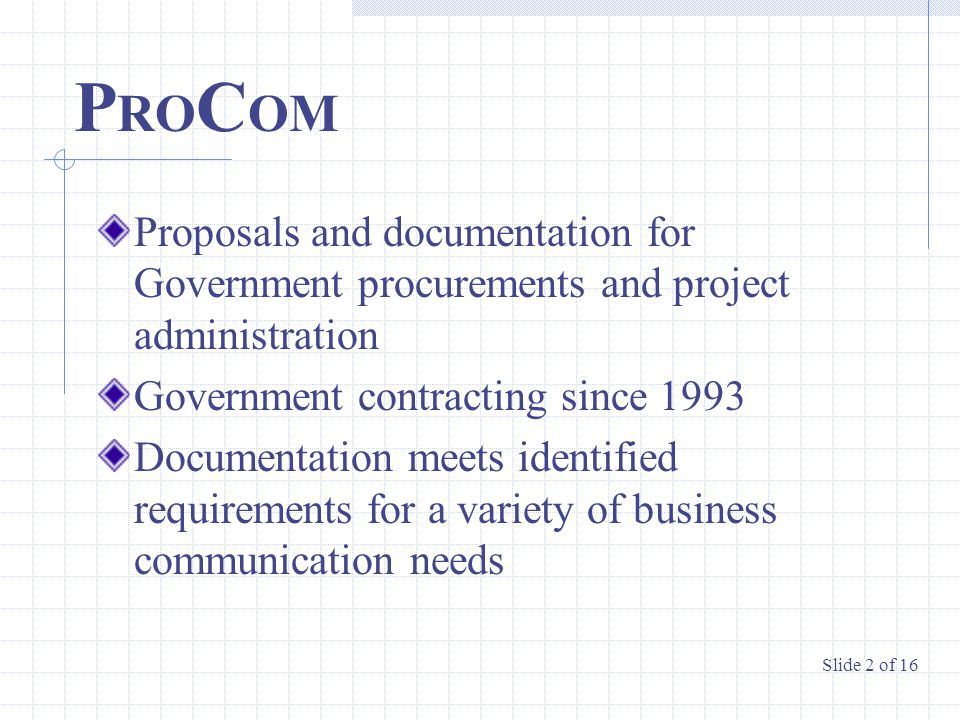P RO C OM Proposals and documentation for Government procurements and project administration Government contracting since 1993 Documentation meets ide