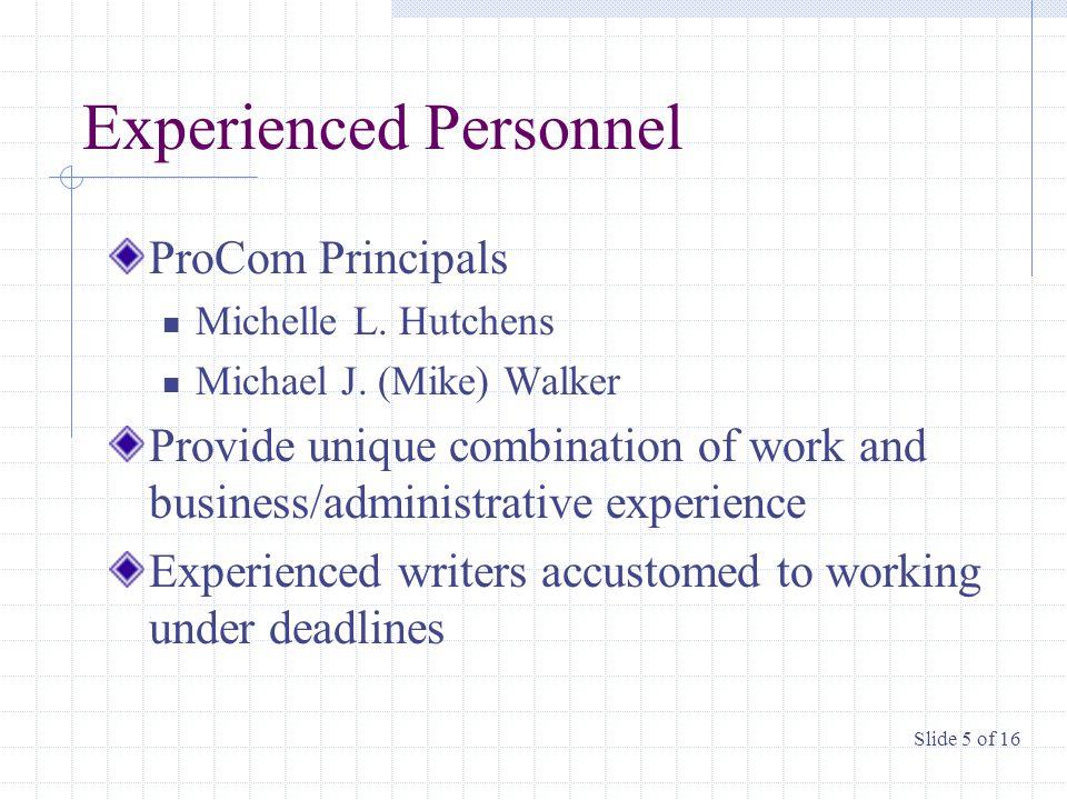 Experienced Personnel ProCom Principals Michelle L. Hutchens Michael J. (Mike) Walker Provide unique combination of work and business/administrative e