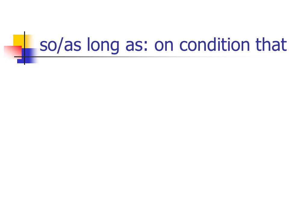so/as long as: on condition that