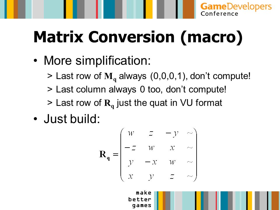 make better games Matrix Conversion (macro) More simplification: >Last row of M q always (0,0,0,1), don't compute.