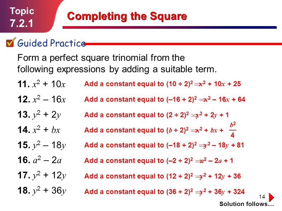 14 Topic 7.2.1 Guided Practice Solution follows… Completing the Square Form a perfect square trinomial from the following expressions by adding a suit