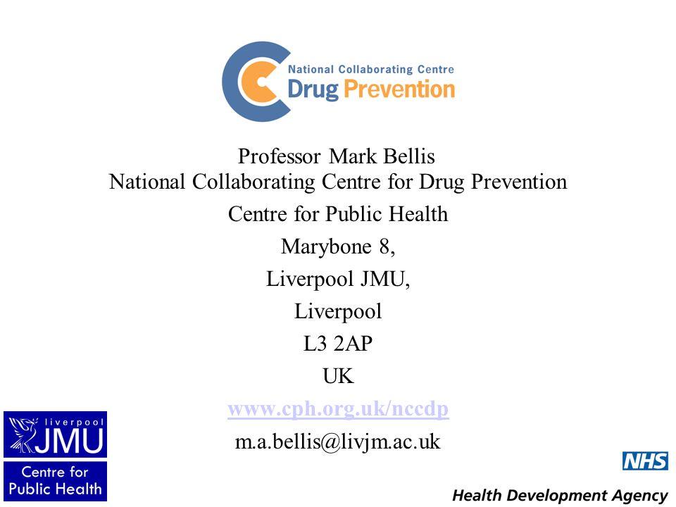 National Collaborating Centre for Drug Prevention Centre for Public Health Marybone 8, Liverpool JMU, Liverpool L3 2AP UK www.cph.org.uk/nccdp m.a.bellis@livjm.ac.uk Professor Mark Bellis