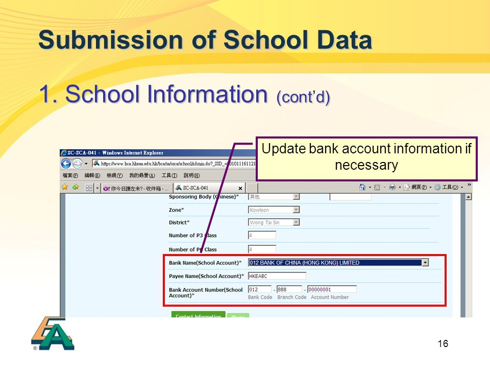 16 Submission of School Data 1. School Information (contd) 1. School Information (cont'd) Update bank account information if necessary