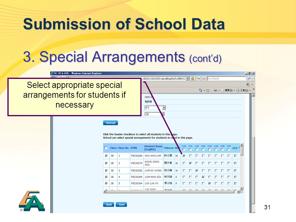 31 Submission of School Data 3. Special Arrangements (contd) 3. Special Arrangements (cont'd) Select appropriate special arrangements for students if
