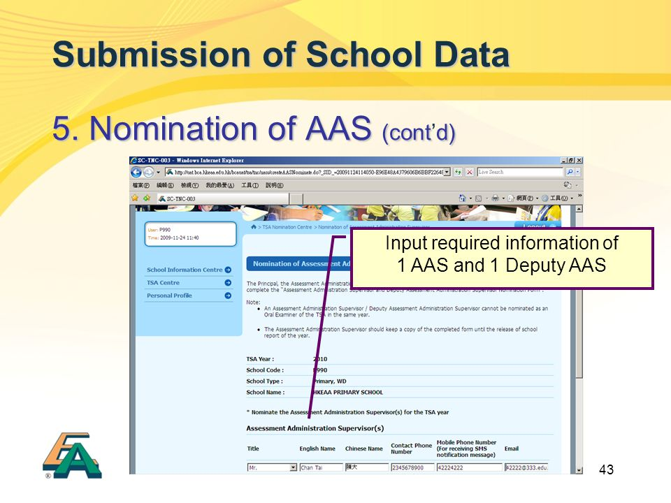 43 Submission of School Data 5. Nomination of AAS (contd) 5. Nomination of AAS (cont'd) Input required information of 1 AAS and 1 Deputy AAS