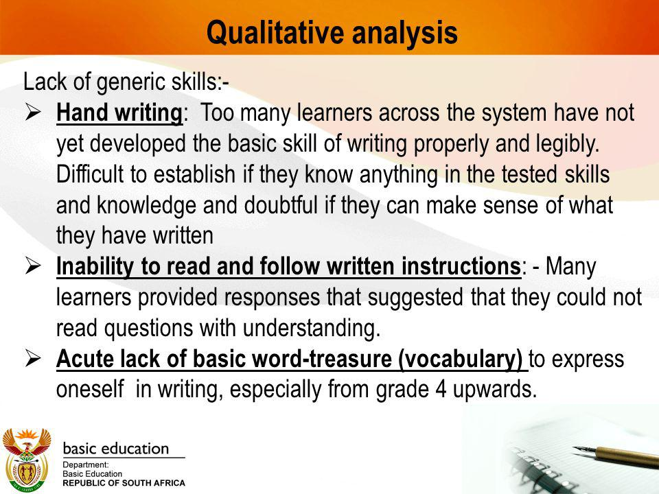 Qualitative analysis Lack of generic skills:-  Hand writing : Too many learners across the system have not yet developed the basic skill of writing properly and legibly.