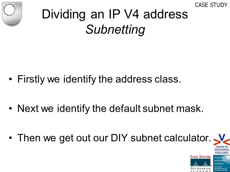 Firstly we identify the address class. Next we identify the default subnet mask. Then we get out our DIY subnet calculator. Dividing an IP V4 address