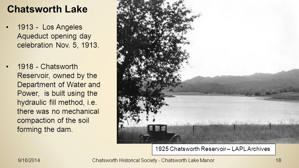Chatsworth Historical Society - Chatsworth Lake Manor18 Chatsworth Lake 1925 Chatsworth Reservoir – LAPL Archives 9/16/2014 1913 - Los Angeles Aqueduct opening day celebration Nov.