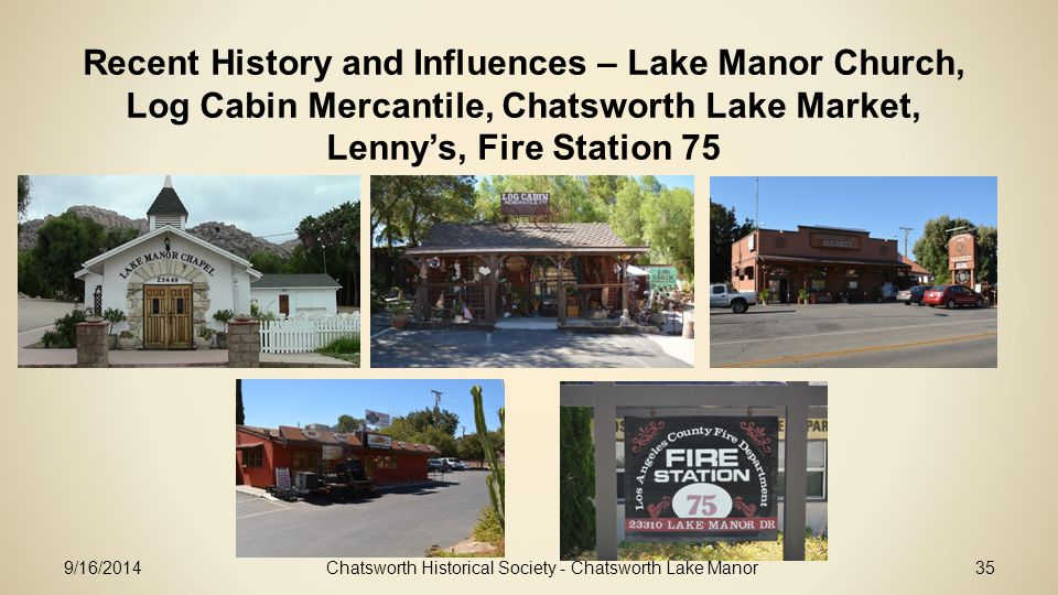 Recent History and Influences – Lake Manor Church, Log Cabin Mercantile, Chatsworth Lake Market, Lenny's, Fire Station 75 Chatsworth Historical Society - Chatsworth Lake Manor359/16/2014