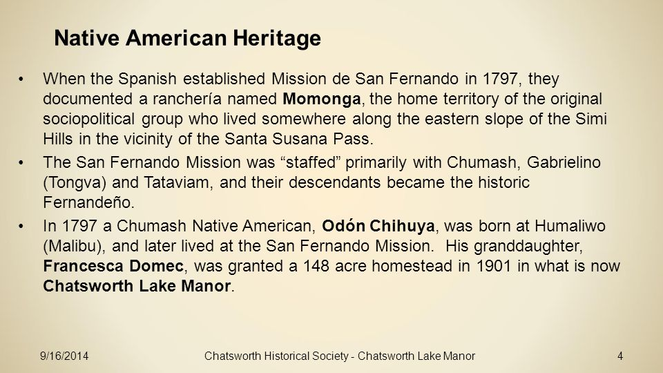 Chatsworth Historical Society - Chatsworth Lake Manor4 When the Spanish established Mission de San Fernando in 1797, they documented a ranchería named Momonga, the home territory of the original sociopolitical group who lived somewhere along the eastern slope of the Simi Hills in the vicinity of the Santa Susana Pass.