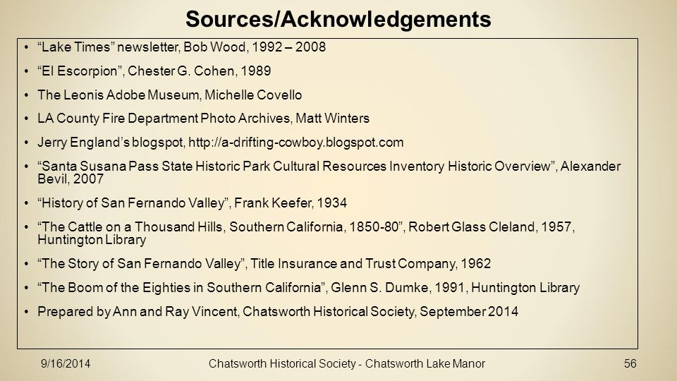 Sources/Acknowledgements Chatsworth Historical Society - Chatsworth Lake Manor56 Lake Times newsletter, Bob Wood, 1992 – 2008 El Escorpion , Chester G.